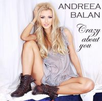 Noul single Andreea Balan – Crazy about you